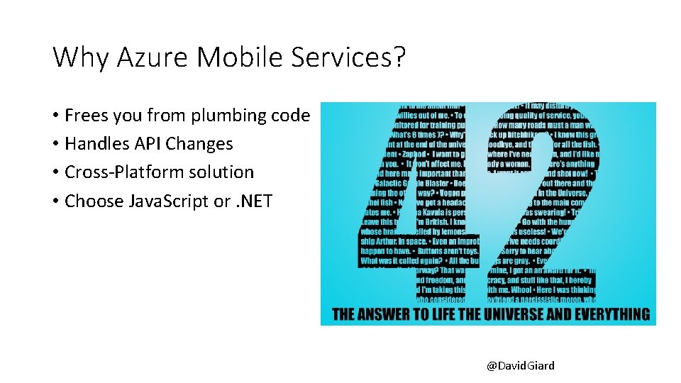 Why Azure Mobile Services? • Frees you from plumbing code • Handles API Changes
