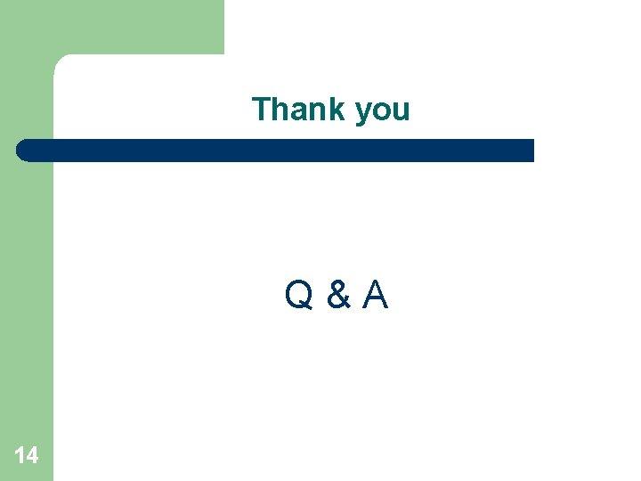 Thank you Q&A 14