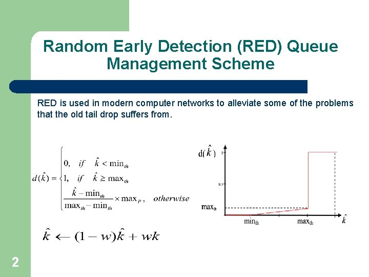 Random Early Detection (RED) Queue Management Scheme RED is used in modern computer networks