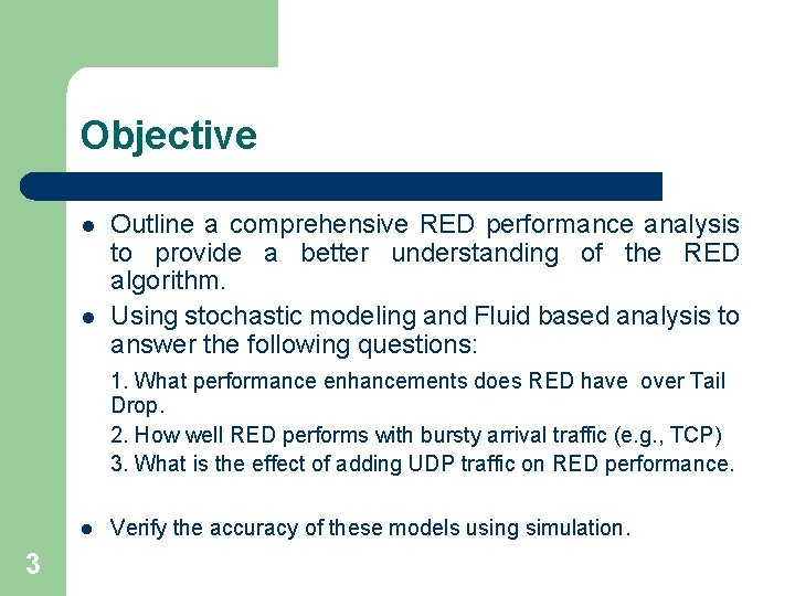 Objective l l Outline a comprehensive RED performance analysis to provide a better understanding