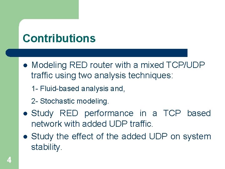 Contributions l Modeling RED router with a mixed TCP/UDP traffic using two analysis techniques:
