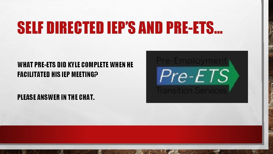 SELF DIRECTED IEP'S AND PRE-ETS… WHAT PRE-ETS DID KYLE COMPLETE WHEN HE FACILITATED HIS