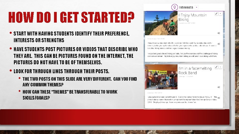 HOW DO I GET STARTED? • START WITH HAVING STUDENTS IDENTIFY THEIR PREFERENCE, INTERESTS