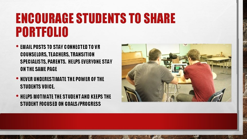 ENCOURAGE STUDENTS TO SHARE PORTFOLIO • EMAIL POSTS TO STAY CONNECTED TO VR COUNSELORS,
