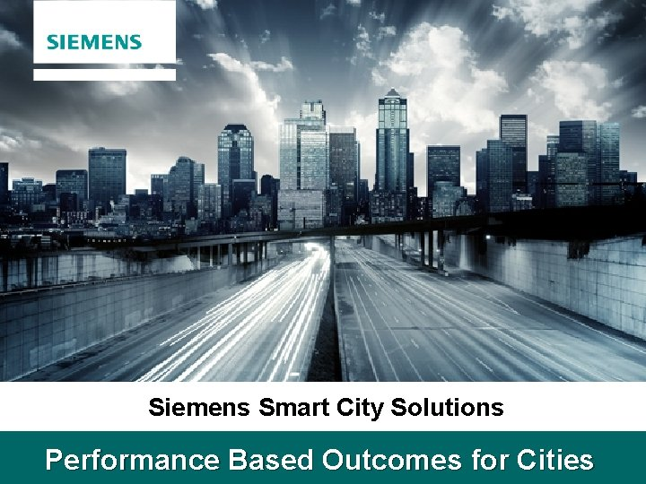 Siemens Smart City Solutions Performance Based Outcomes for Cities