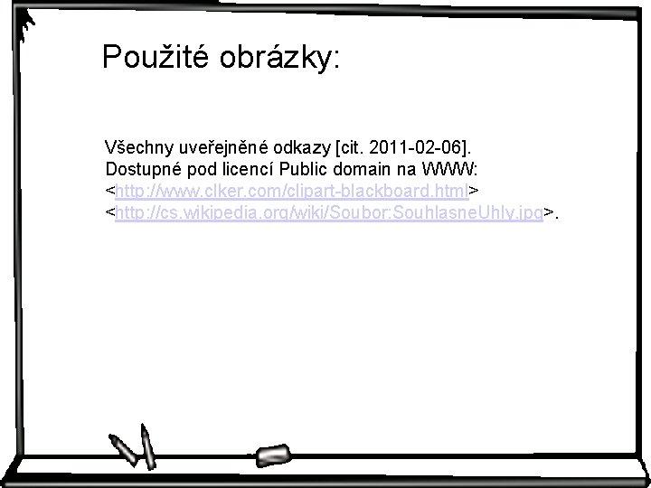 Použité obrázky: Všechny uveřejněné odkazy [cit. 2011 -02 -06]. Dostupné pod licencí Public domain