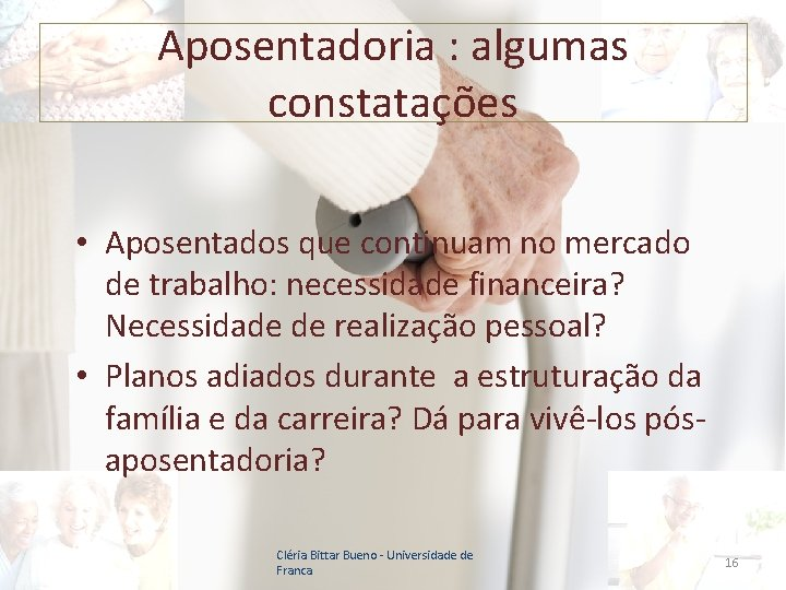 Aposentadoria : algumas constatações • Aposentados que continuam no mercado de trabalho: necessidade financeira?