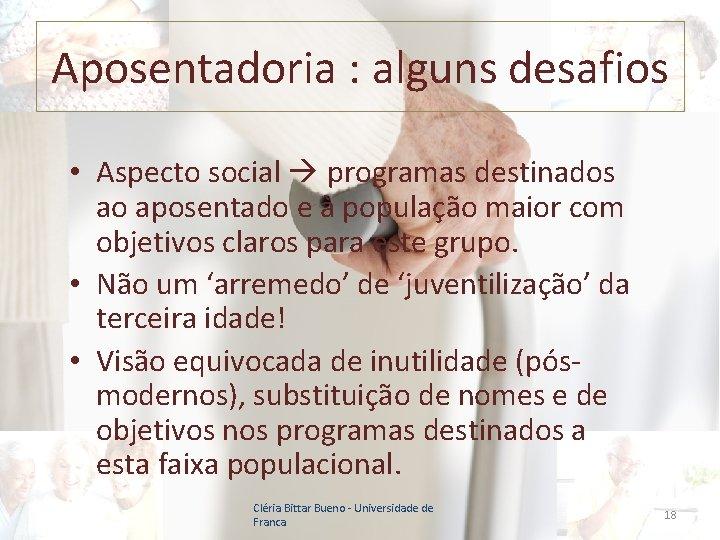 Aposentadoria : alguns desafios • Aspecto social programas destinados ao aposentado e à população