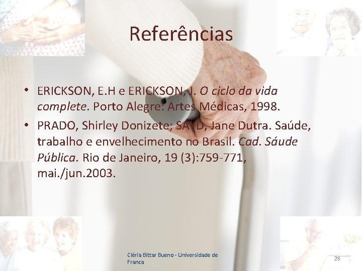 Referências • ERICKSON, E. H e ERICKSON, J. O ciclo da vida complete. Porto