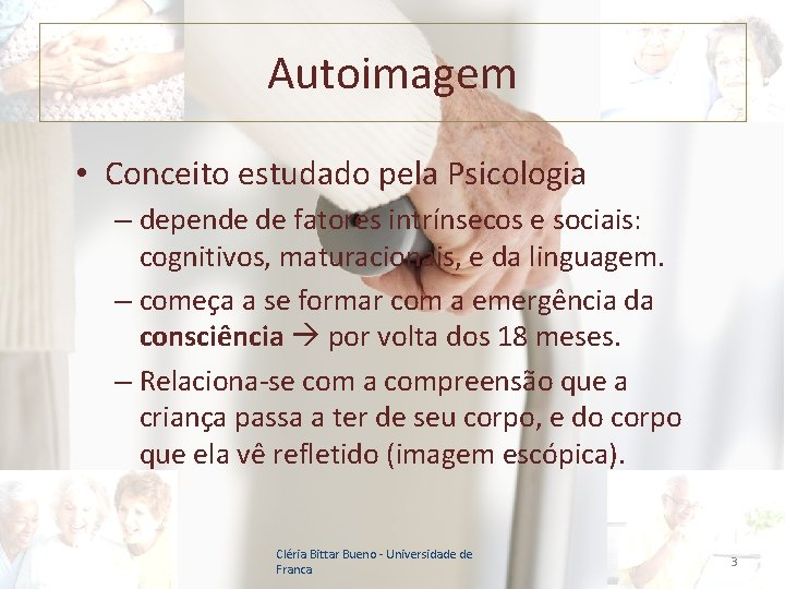 Autoimagem • Conceito estudado pela Psicologia – depende de fatores intrínsecos e sociais: cognitivos,