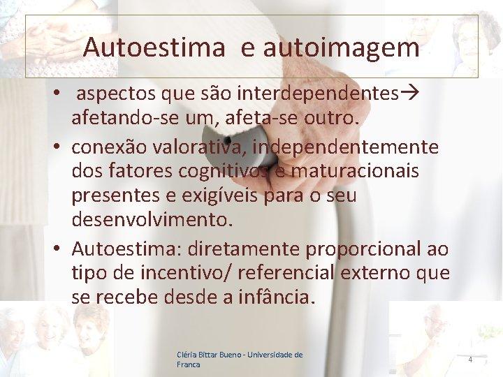 Autoestima e autoimagem • aspectos que são interdependentes afetando-se um, afeta-se outro. • conexão