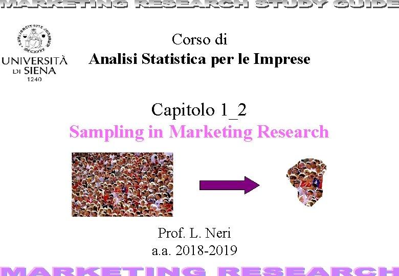 Corso di Analisi Statistica per le Imprese Capitolo 1_2 Sampling in Marketing Research Prof.