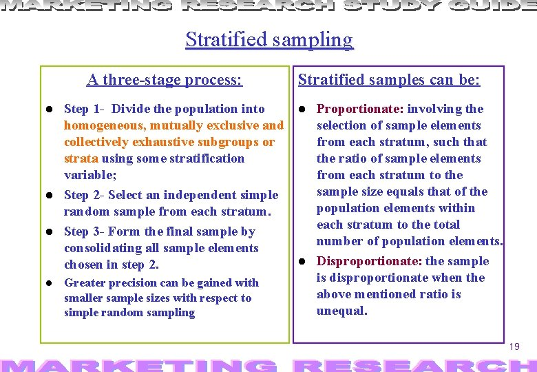 Stratified sampling A three-stage process: Step 1 - Divide the population into homogeneous, mutually