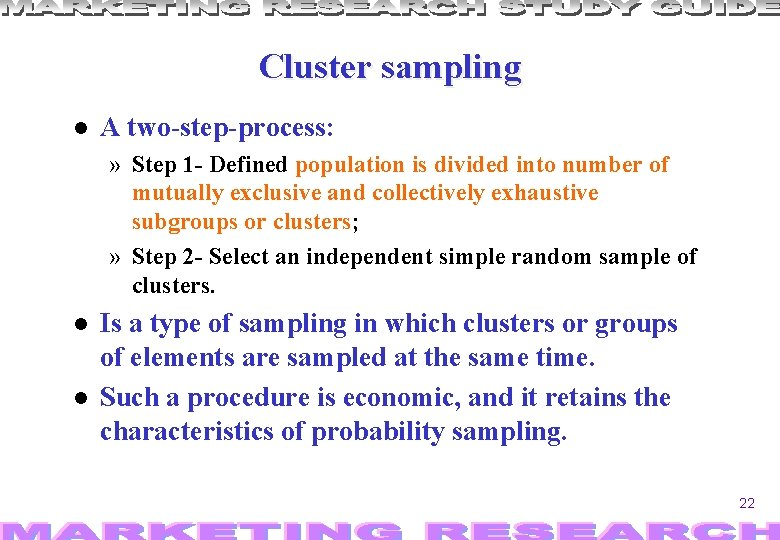 Cluster sampling A two-step-process: » Step 1 - Defined population is divided into number