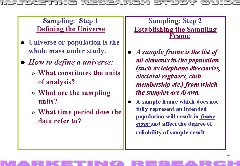 Sampling: Step 1 Defining the Universe or population is the whole mass under study.