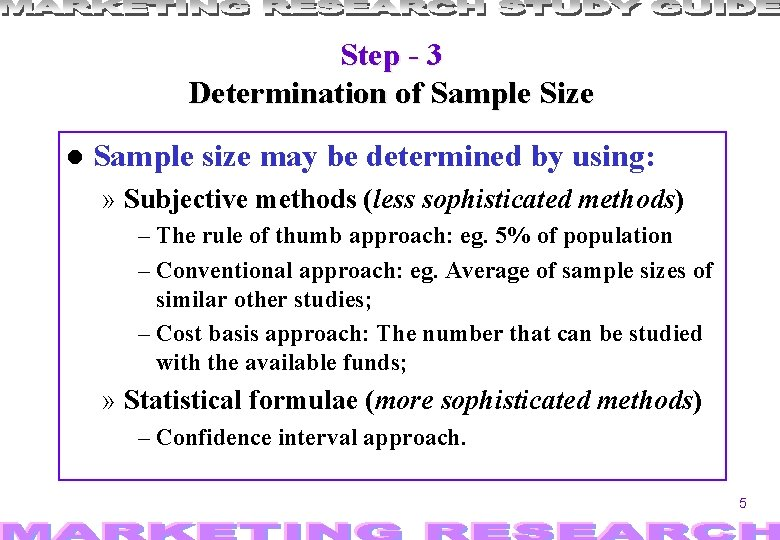Step - 3 Determination of Sample Size Sample size may be determined by using: