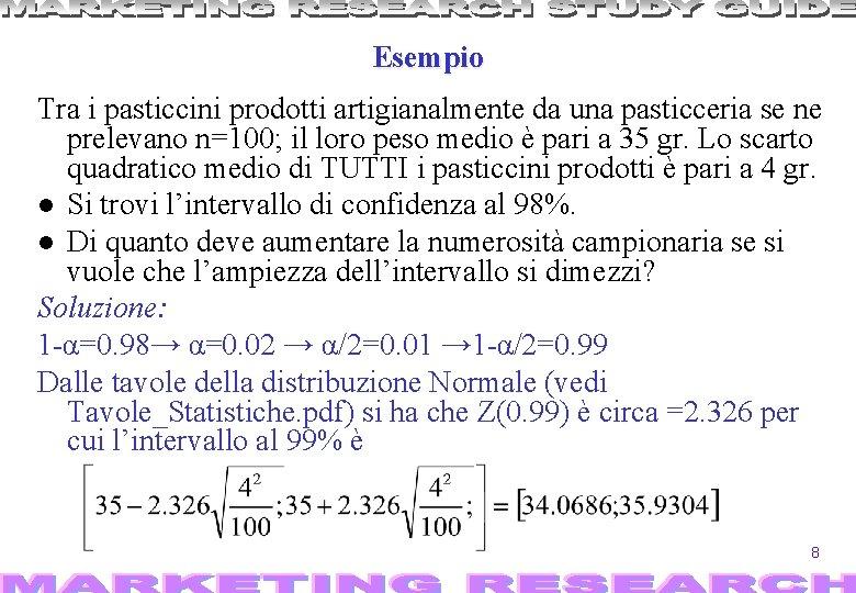 Esempio Tra i pasticcini prodotti artigianalmente da una pasticceria se ne prelevano n=100; il