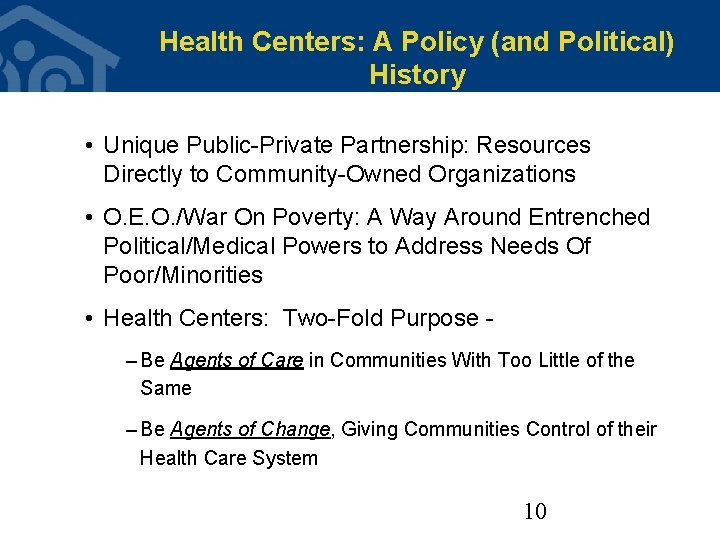 Health Centers: A Policy (and Political) History • Unique Public-Private Partnership: Resources Directly to