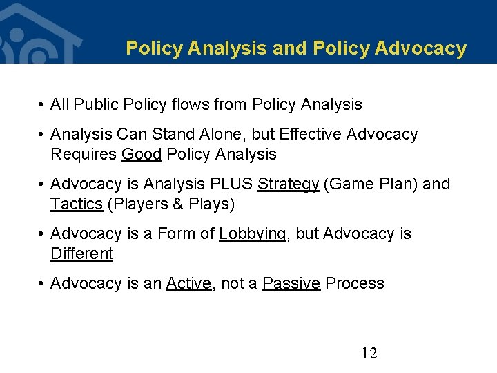 Policy Analysis and Policy Advocacy • All Public Policy flows from Policy Analysis •