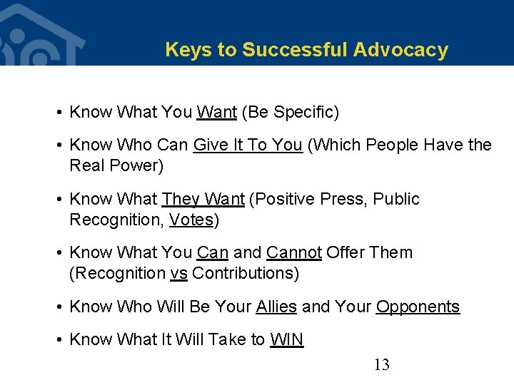 Keys to Successful Advocacy • Know What You Want (Be Specific) • Know Who