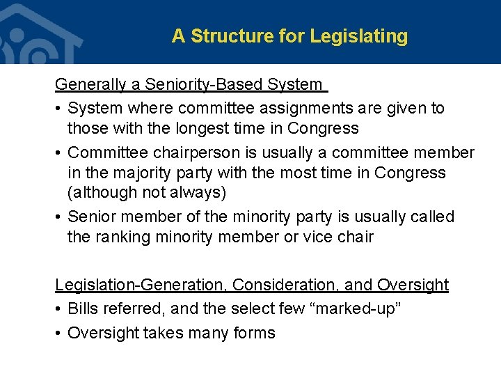 A Structure for Legislating Generally a Seniority-Based System • System where committee assignments are