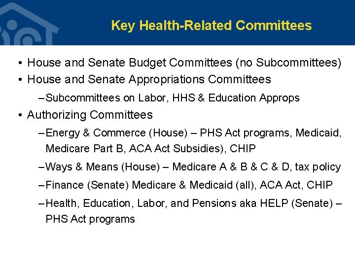 Key Health-Related Committees • House and Senate Budget Committees (no Subcommittees) • House and
