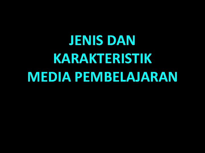 JENIS DAN KARAKTERISTIK MEDIA PEMBELAJARAN