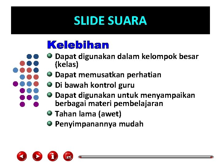 SLIDE SUARA Dapat digunakan dalam kelompok besar (kelas) Dapat memusatkan perhatian Di bawah kontrol