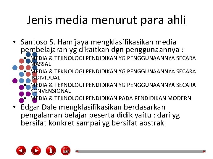 Jenis media menurut para ahli • Santoso S. Hamijaya mengklasifikasikan media pembelajaran yg dikaitkan