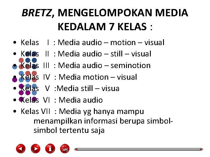 BRETZ, MENGELOMPOKAN MEDIA KEDALAM 7 KELAS : • • Kelas I : Media audio