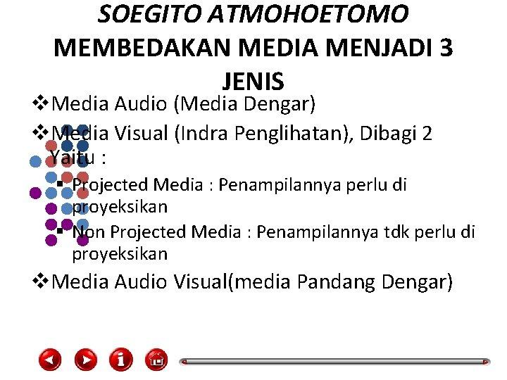 SOEGITO ATMOHOETOMO MEMBEDAKAN MEDIA MENJADI 3 JENIS v. Media Audio (Media Dengar) v. Media