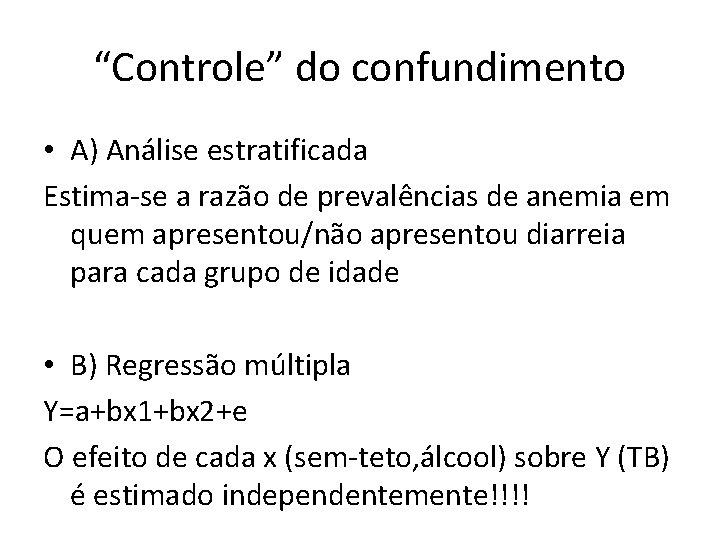 """""""Controle"""" do confundimento • A) Análise estratificada Estima-se a razão de prevalências de anemia"""