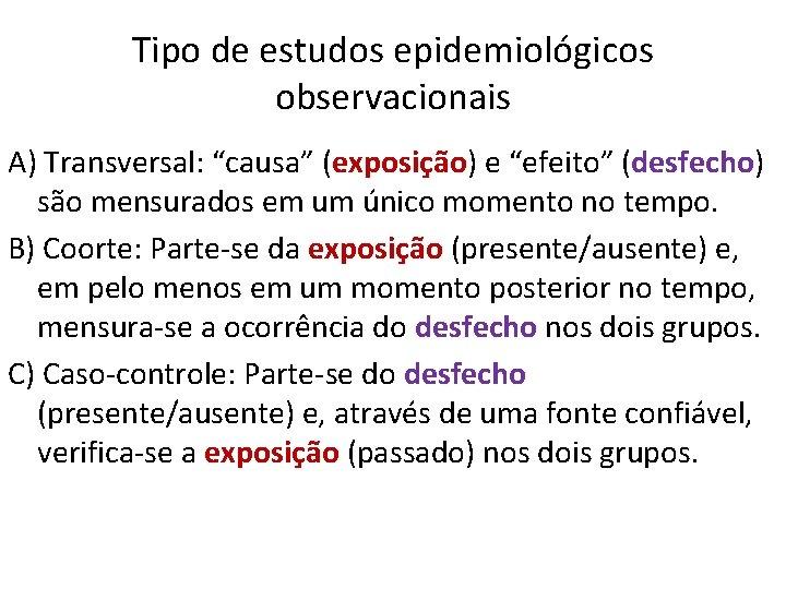 """Tipo de estudos epidemiológicos observacionais A) Transversal: """"causa"""" (exposição) e """"efeito"""" (desfecho) são mensurados"""