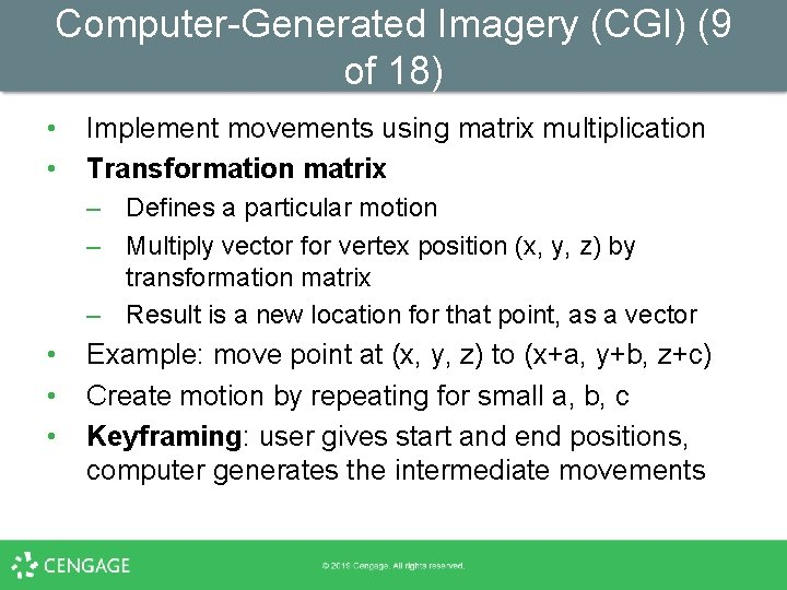Computer-Generated Imagery (CGI) (9 of 18) • • Implement movements using matrix multiplication Transformation