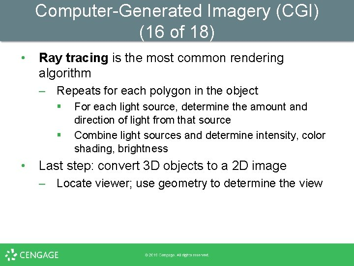 Computer-Generated Imagery (CGI) (16 of 18) • Ray tracing is the most common rendering
