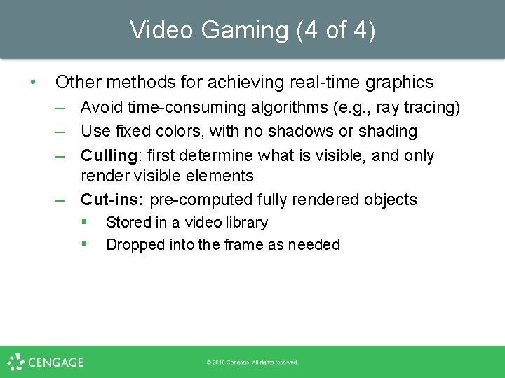 Video Gaming (4 of 4) • Other methods for achieving real-time graphics – Avoid