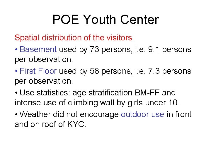 POE Youth Center Spatial distribution of the visitors • Basement used by 73 persons,