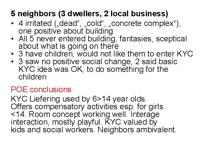 """5 neighbors (3 dwellers, 2 local business) • 4 irritated (""""dead"""", """"cold"""", """"concrete complex""""),"""