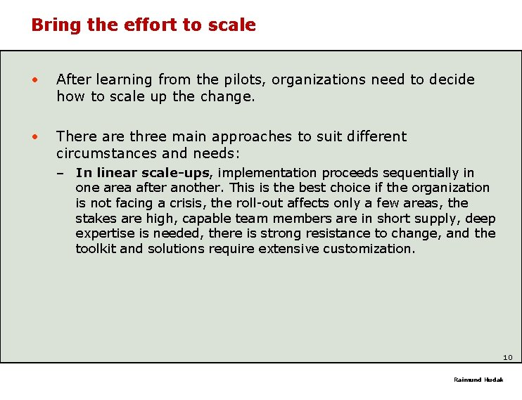 Bring the effort to scale • After learning from the pilots, organizations need to