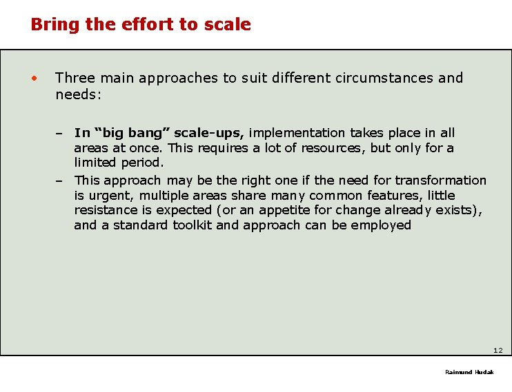 Bring the effort to scale • Three main approaches to suit different circumstances and