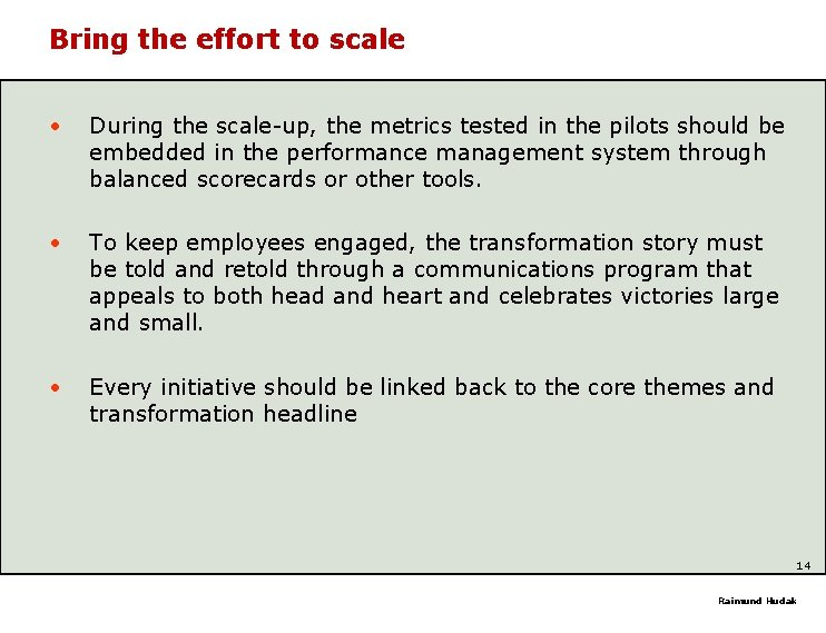 Bring the effort to scale • During the scale-up, the metrics tested in the