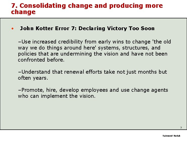 7. Consolidating change and producing more change • John Kotter Error 7: Declaring Victory