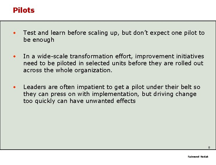 Pilots • Test and learn before scaling up, but don't expect one pilot to