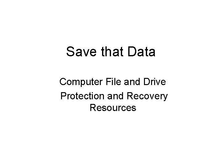 Save that Data Computer File and Drive Protection and Recovery Resources