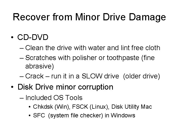 Recover from Minor Drive Damage • CD-DVD – Clean the drive with water and