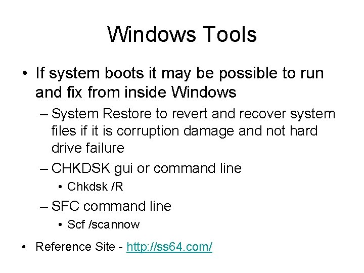 Windows Tools • If system boots it may be possible to run and fix