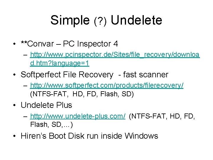 Simple (? ) Undelete • **Convar – PC Inspector 4 – http: //www. pcinspector.
