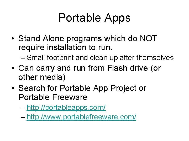 Portable Apps • Stand Alone programs which do NOT require installation to run. –