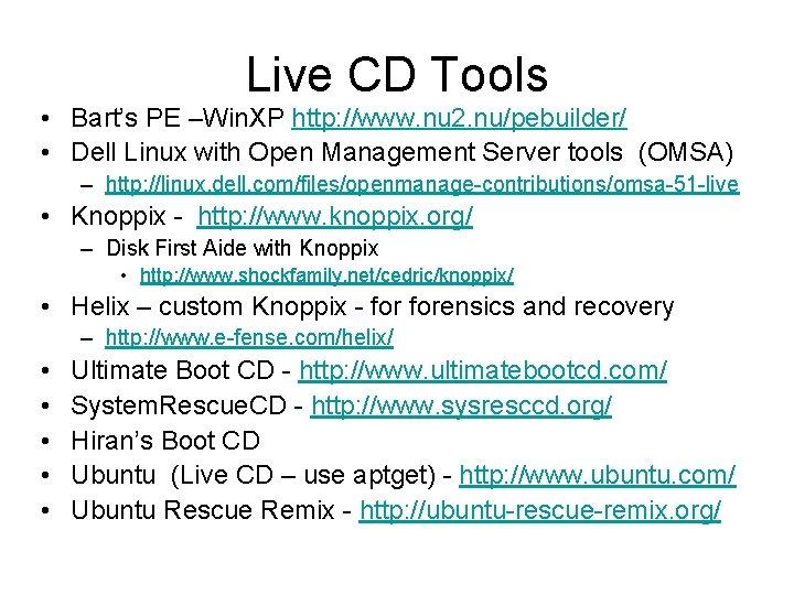 Live CD Tools • Bart's PE –Win. XP http: //www. nu 2. nu/pebuilder/ •