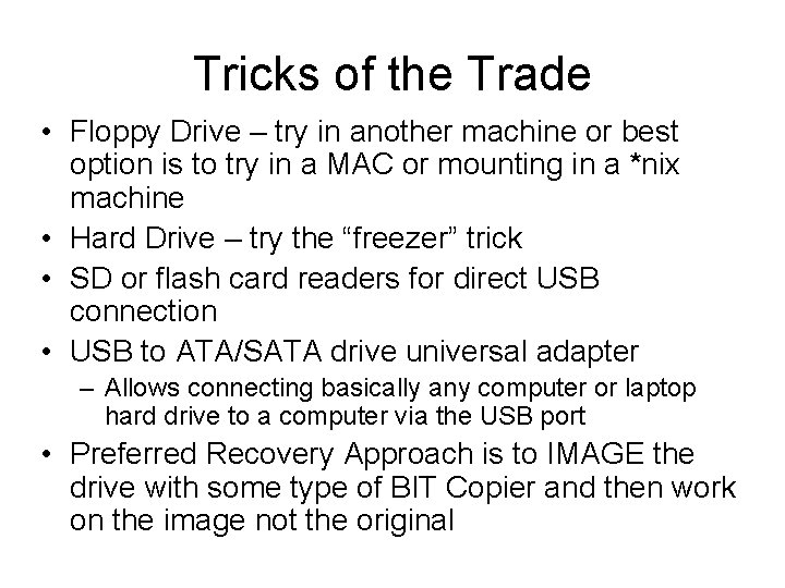 Tricks of the Trade • Floppy Drive – try in another machine or best